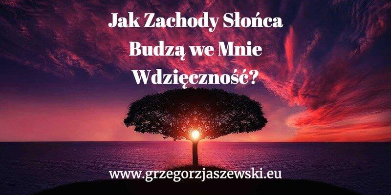 Jak Zachody Słońca Budzą we Mnie Wdzięczność prezentuje Grzegorz Jaszewski